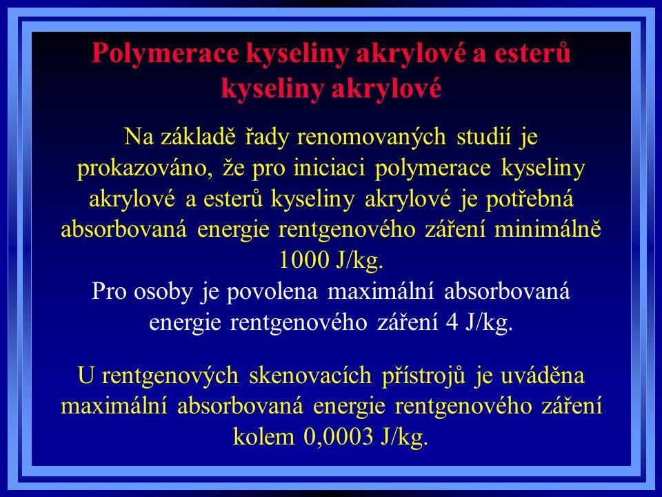 Polymerace kyseliny akrylové a esterů kyseliny akrylové Na základě řady renomovaných studií je prokazováno, že pro iniciaci polymerace kyseliny akrylové a esterů kyseliny akrylové je potřebná absorbovaná energie rentgenového záření minimálně 1000 J/kg.