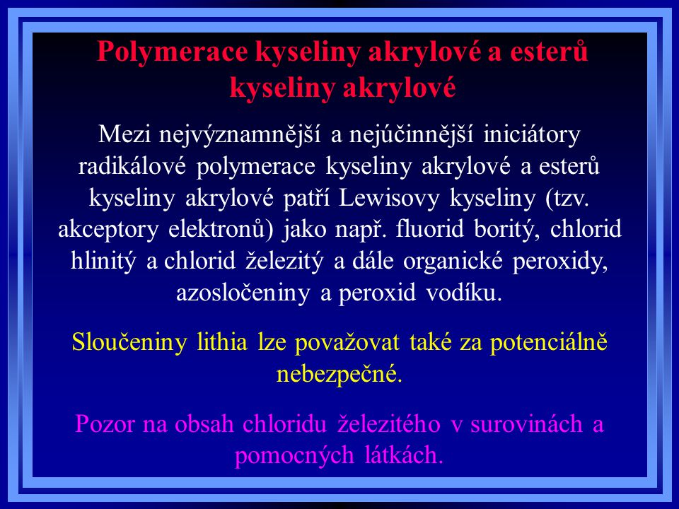 Polymerace kyseliny akrylové a esterů kyseliny akrylové Mezi nejvýznamnější a nejúčinnější iniciátory radikálové polymerace kyseliny akrylové a esterů kyseliny akrylové patří Lewisovy kyseliny (tzv.