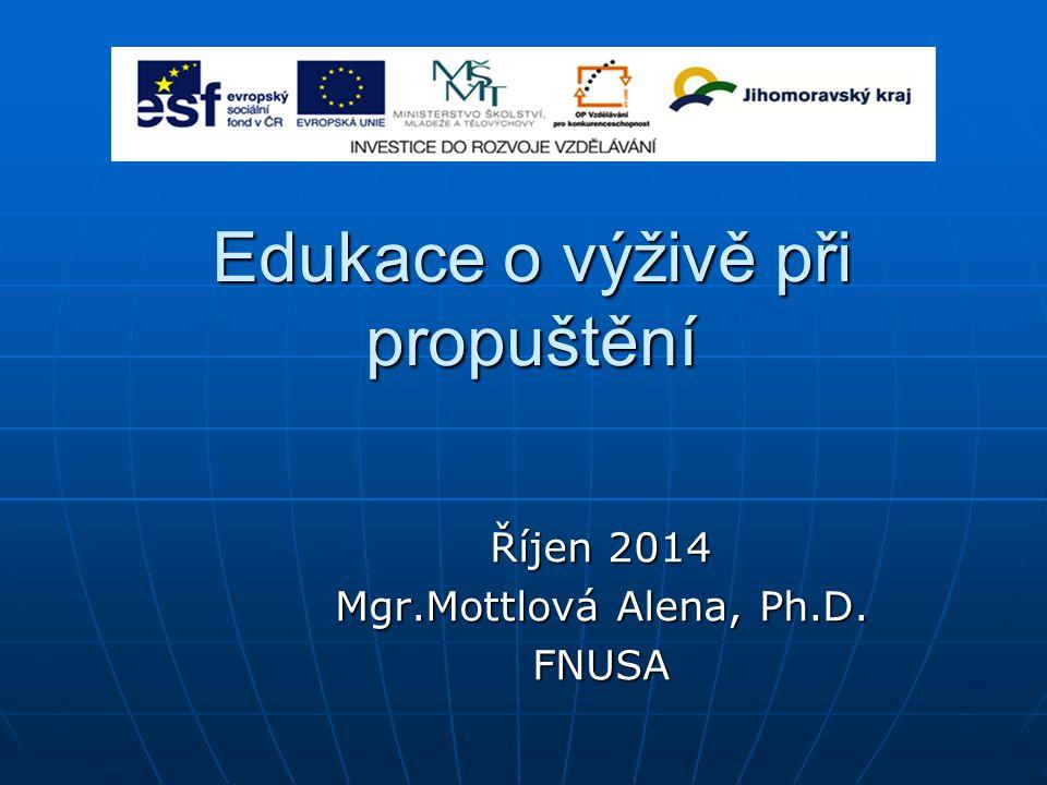 Edukace o výživě při propuštění Říjen 2014 Mgr.Mottlová Alena, Ph.D. FNUSA