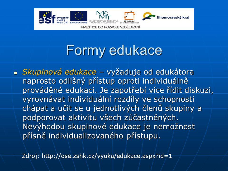 Formy edukace Skupinová edukace – vyžaduje od edukátora naprosto odlišný přístup oproti individuálně prováděné edukaci. Je zapotřebí více řídit diskuz
