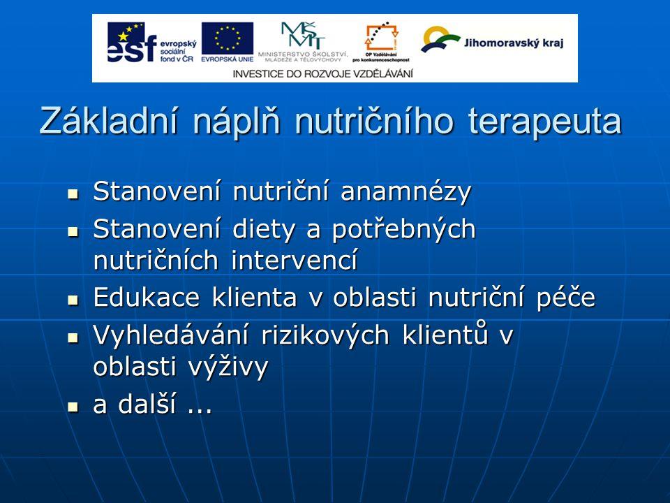 Základní náplň nutričního terapeuta Stanovení nutriční anamnézy Stanovení nutriční anamnézy Stanovení diety a potřebných nutričních intervencí Stanove