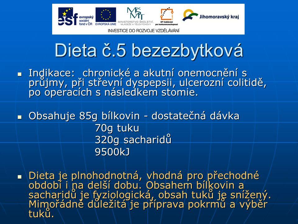 Dieta č.5 bezezbytková Indikace: chronické a akutní onemocnění s průjmy, při střevní dyspepsii, ulcerozní colitidě, po operacích s následkem stomie. I