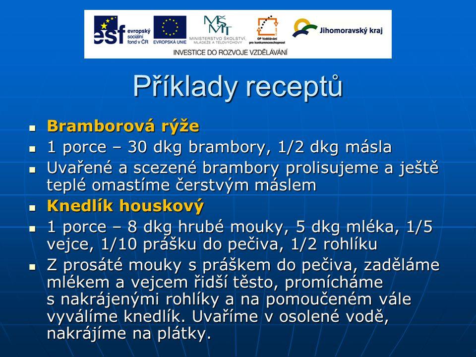 Příklady receptů Bramborová rýže Bramborová rýže 1 porce – 30 dkg brambory, 1/2 dkg másla 1 porce – 30 dkg brambory, 1/2 dkg másla Uvařené a scezené b
