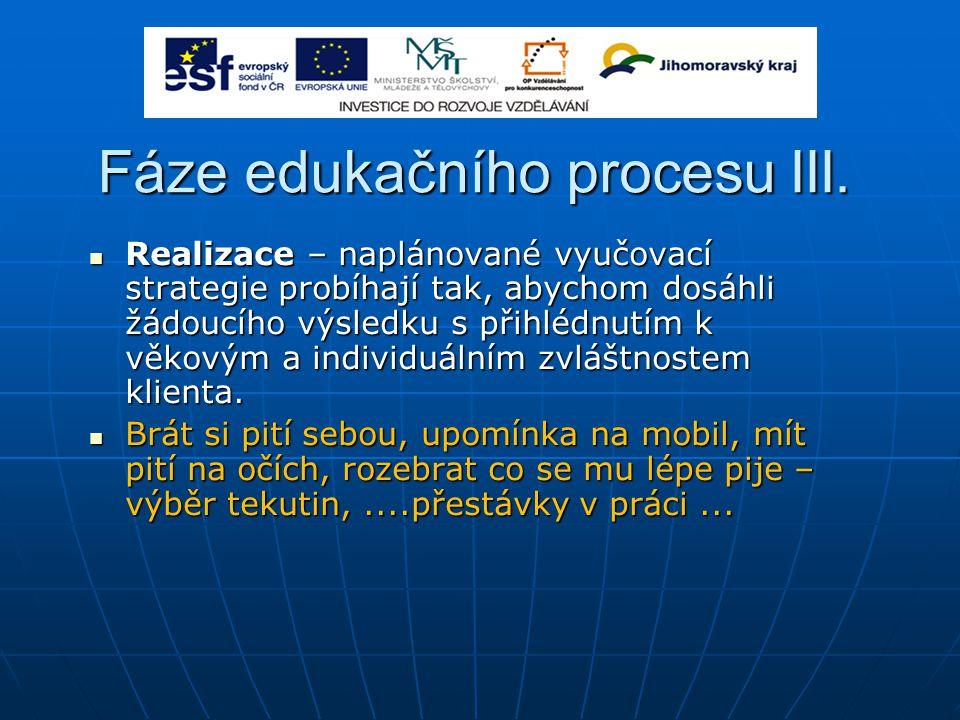 Fáze edukačního procesu III. Realizace – naplánované vyučovací strategie probíhají tak, abychom dosáhli žádoucího výsledku s přihlédnutím k věkovým a