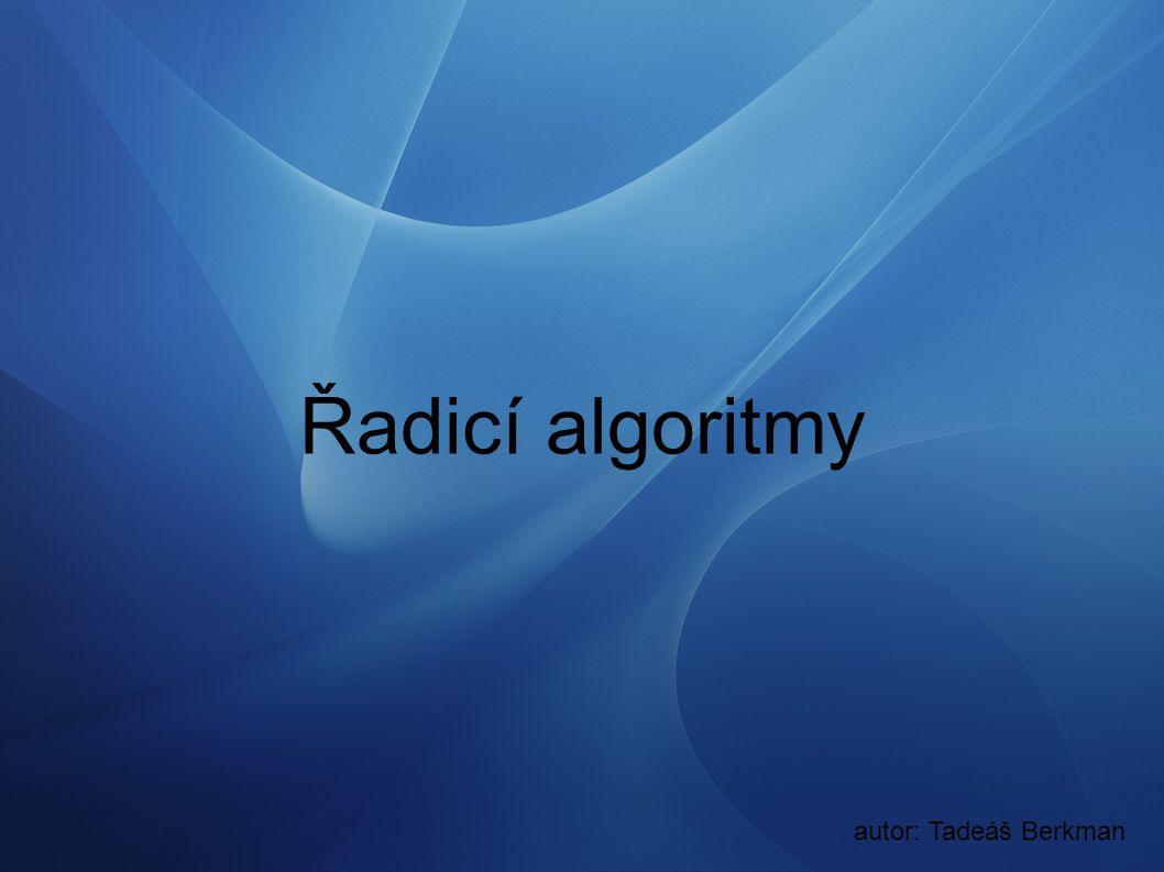 Řadicí algoritmy autor: Tadeáš Berkman