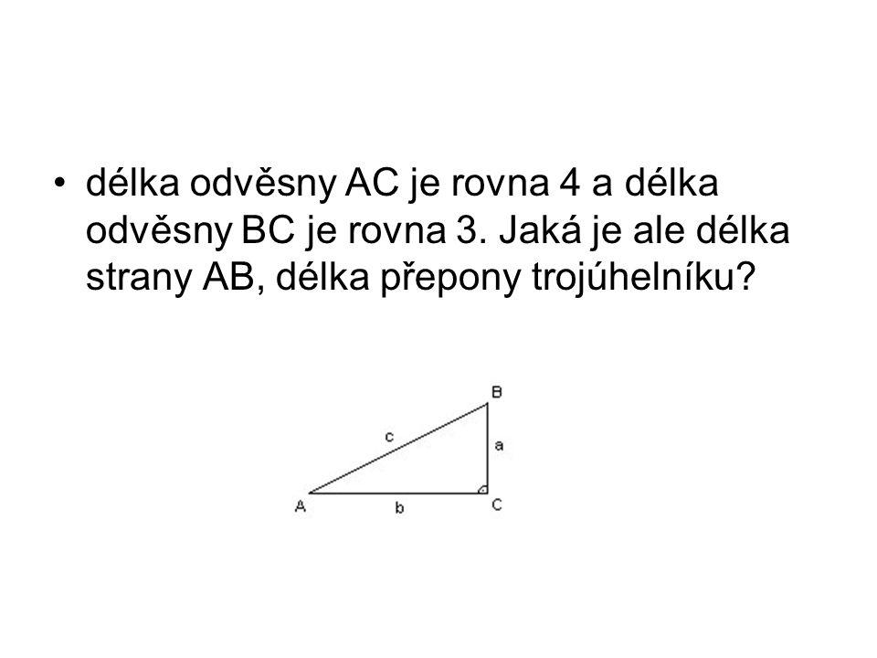 délka odvěsny AC je rovna 4 a délka odvěsny BC je rovna 3.