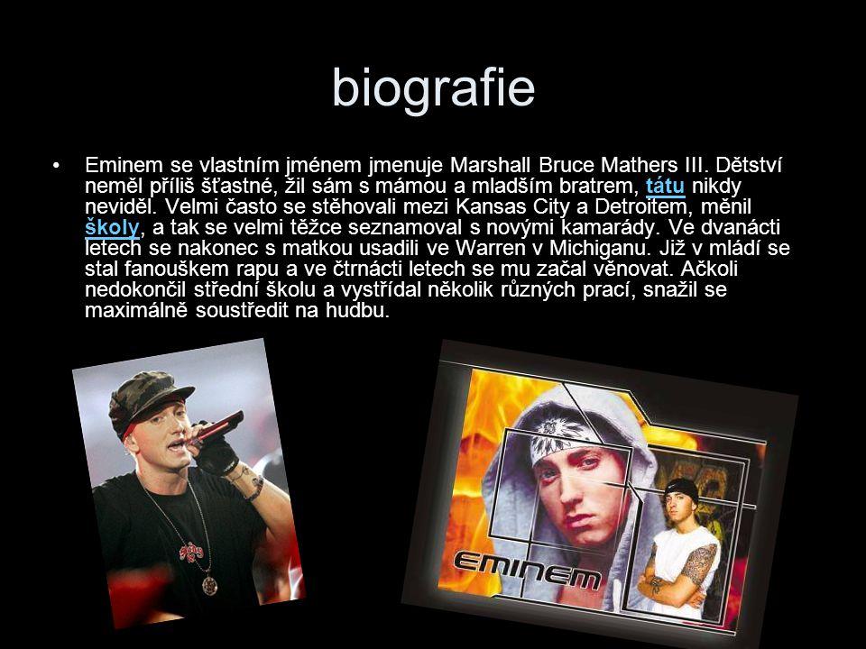 biografie Eminem se vlastním jménem jmenuje Marshall Bruce Mathers III. Dětství neměl příliš šťastné, žil sám s mámou a mladším bratrem, tátu nikdy ne