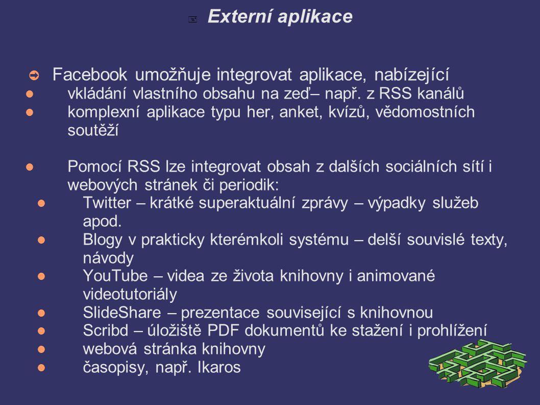  Externí aplikace ➲ Facebook umožňuje integrovat aplikace, nabízející vkládání vlastního obsahu na zeď– např.