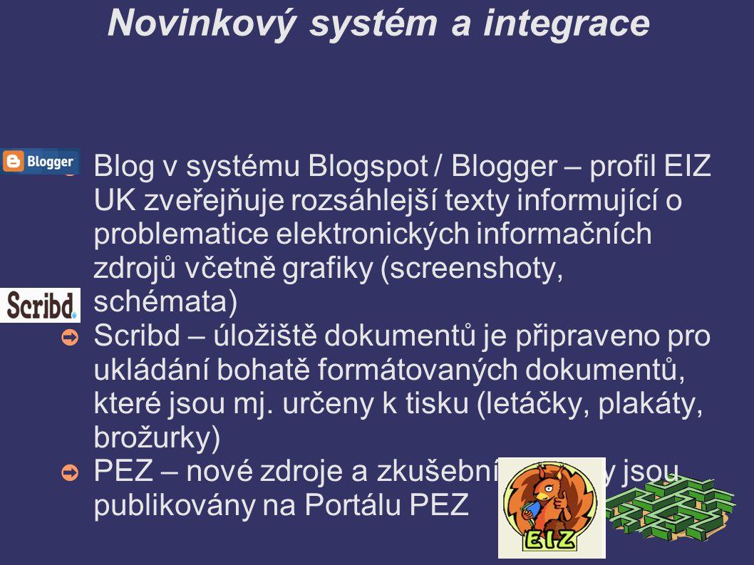 Novinkový systém a integrace ➲ Blog v systému Blogspot / Blogger – profil EIZ UK zveřejňuje rozsáhlejší texty informující o problematice elektronických informačních zdrojů včetně grafiky (screenshoty, schémata) ➲ Scribd – úložiště dokumentů je připraveno pro ukládání bohatě formátovaných dokumentů, které jsou mj.