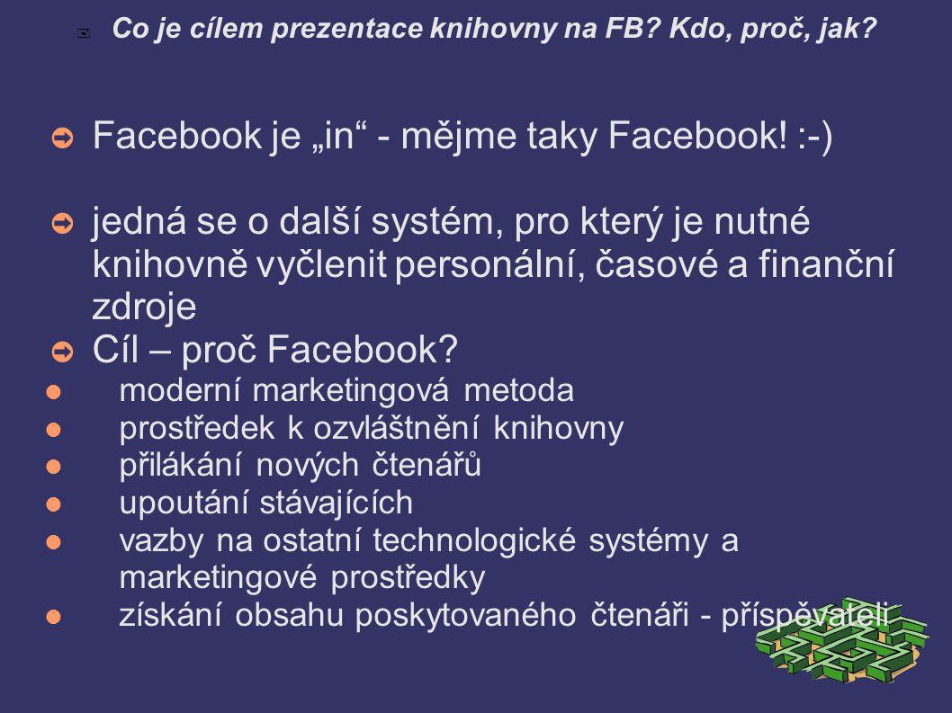  Co je cílem prezentace knihovny na FB. Kdo, proč, jak.
