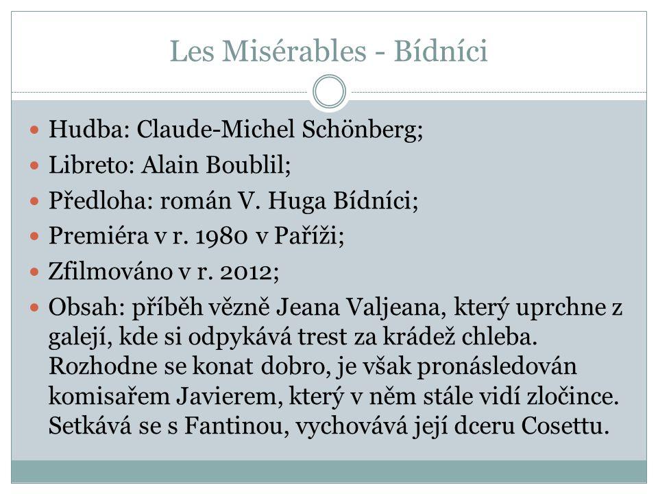 Les Misérables - Bídníci Hudba: Claude-Michel Schönberg; Libreto: Alain Boublil; Předloha: román V. Huga Bídníci; Premiéra v r. 1980 v Paříži; Zfilmov