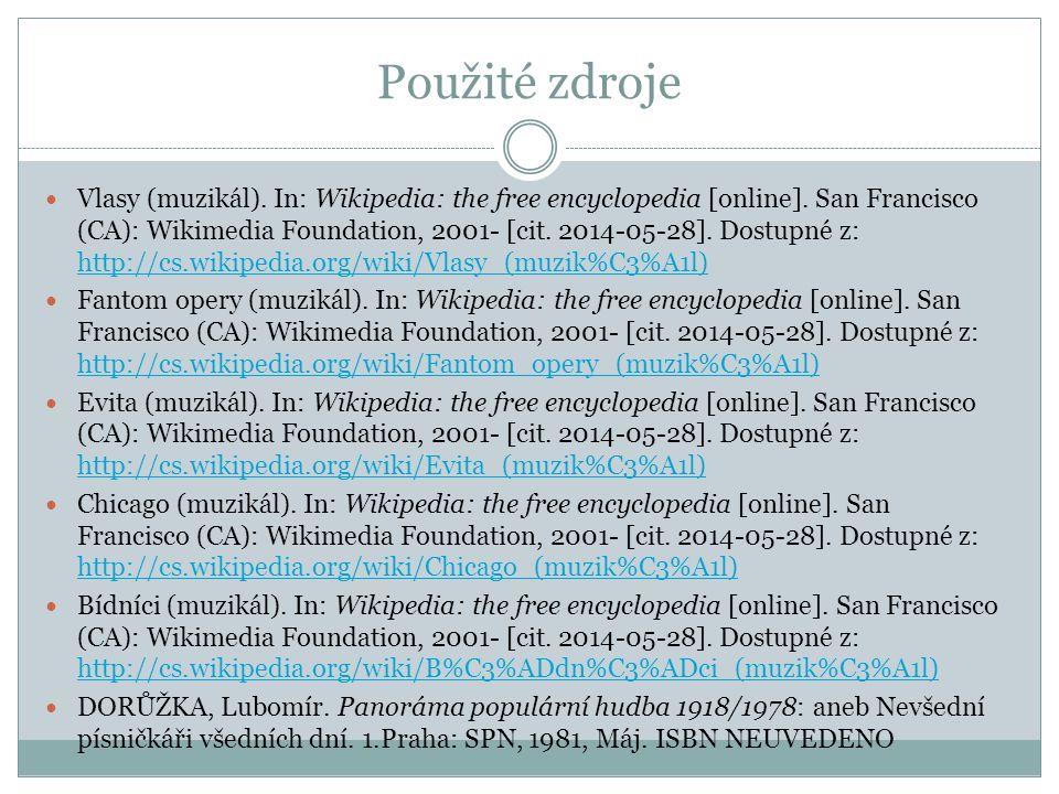 Použité zdroje Vlasy (muzikál). In: Wikipedia: the free encyclopedia [online]. San Francisco (CA): Wikimedia Foundation, 2001- [cit. 2014-05-28]. Dost