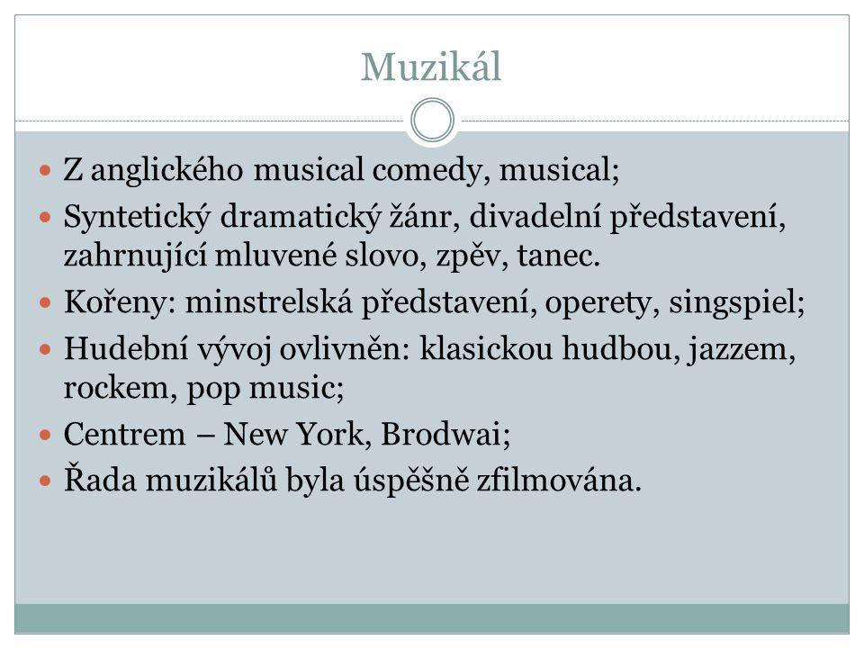 Muzikál Z anglického musical comedy, musical; Syntetický dramatický žánr, divadelní představení, zahrnující mluvené slovo, zpěv, tanec. Kořeny: minstr