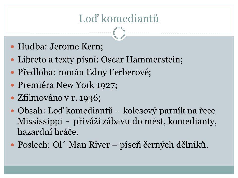Loď komediantů Hudba: Jerome Kern; Libreto a texty písní: Oscar Hammerstein; Předloha: román Edny Ferberové; Premiéra New York 1927; Zfilmováno v r. 1
