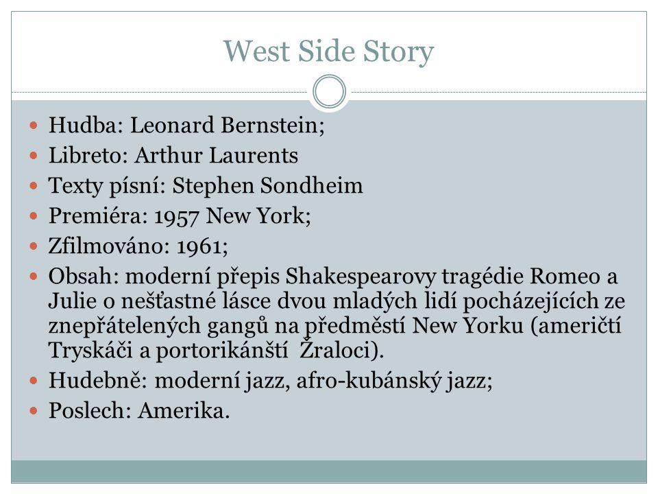 West Side Story Hudba: Leonard Bernstein; Libreto: Arthur Laurents Texty písní: Stephen Sondheim Premiéra: 1957 New York; Zfilmováno: 1961; Obsah: mod