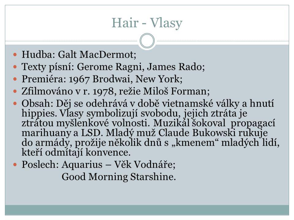 Hair - Vlasy Hudba: Galt MacDermot; Texty písní: Gerome Ragni, James Rado; Premiéra: 1967 Brodwai, New York; Zfilmováno v r. 1978, režie Miloš Forman;