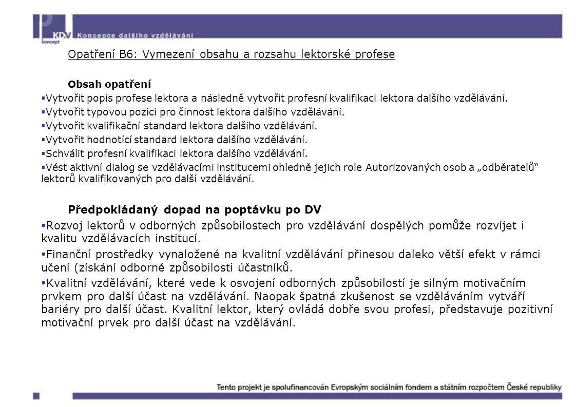 Opatření B6: Vymezení obsahu a rozsahu lektorské profese Obsah opatření  Vytvořit popis profese lektora a následně vytvořit profesní kvalifikaci lekt