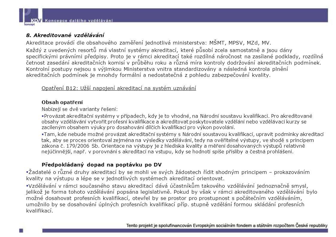 8. Akreditované vzdělávání Akreditace provádí dle obsahového zaměření jednotlivá ministerstva: MŠMT, MPSV, MZd, MV. Každý z uvedených resortů má vlast
