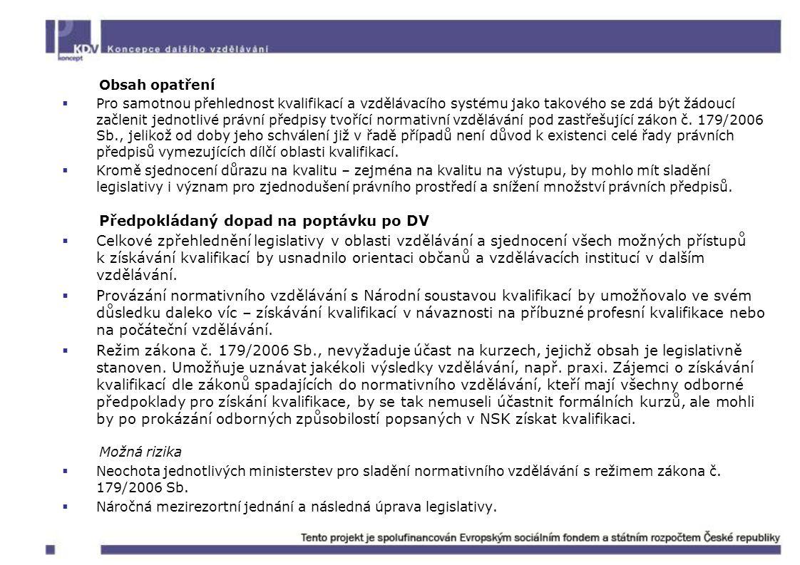 Obsah opatření  Pro samotnou přehlednost kvalifikací a vzdělávacího systému jako takového se zdá být žádoucí začlenit jednotlivé právní předpisy tvoř