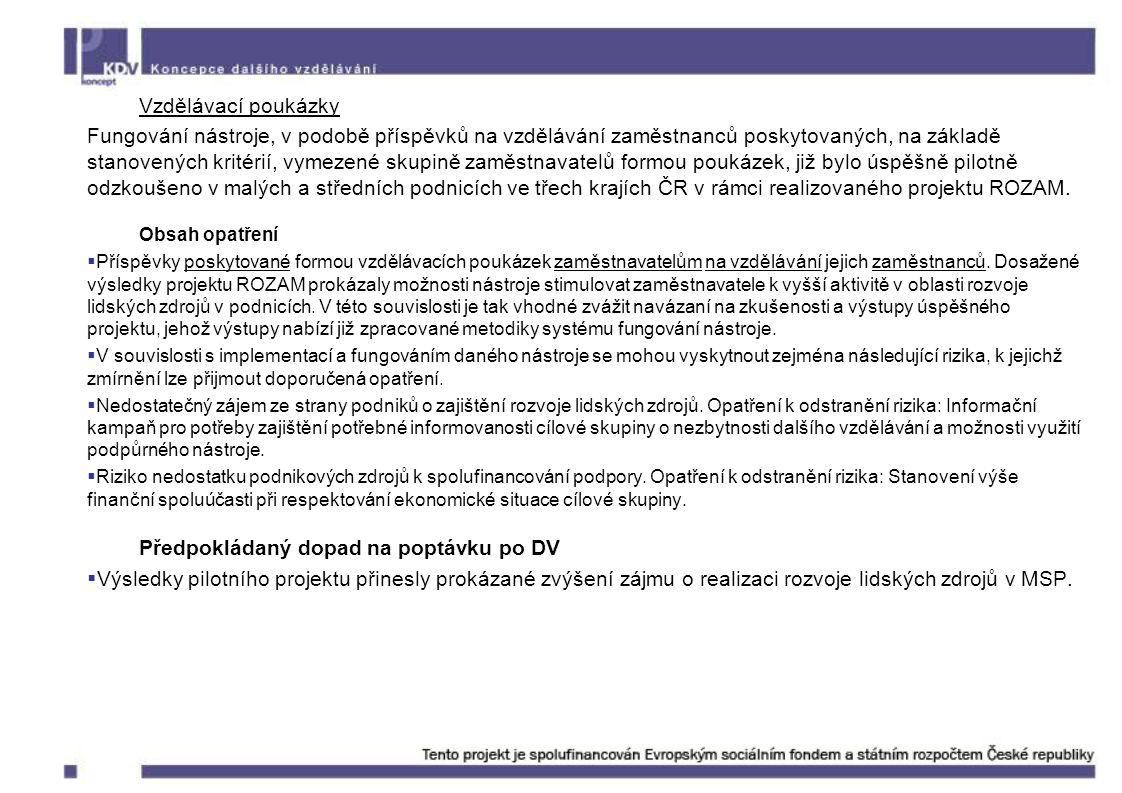 Vzdělávací poukázky Fungování nástroje, v podobě příspěvků na vzdělávání zaměstnanců poskytovaných, na základě stanovených kritérií, vymezené skupině