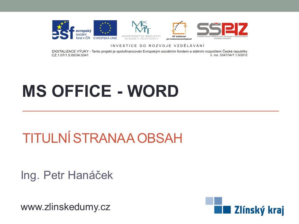 TITULNÍ STRANA A OBSAH Ing. Petr Hanáček MS OFFICE - WORD www.zlinskedumy.cz