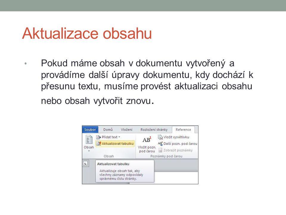 Aktualizace obsahu Pokud máme obsah v dokumentu vytvořený a provádíme další úpravy dokumentu, kdy dochází k přesunu textu, musíme provést aktualizaci