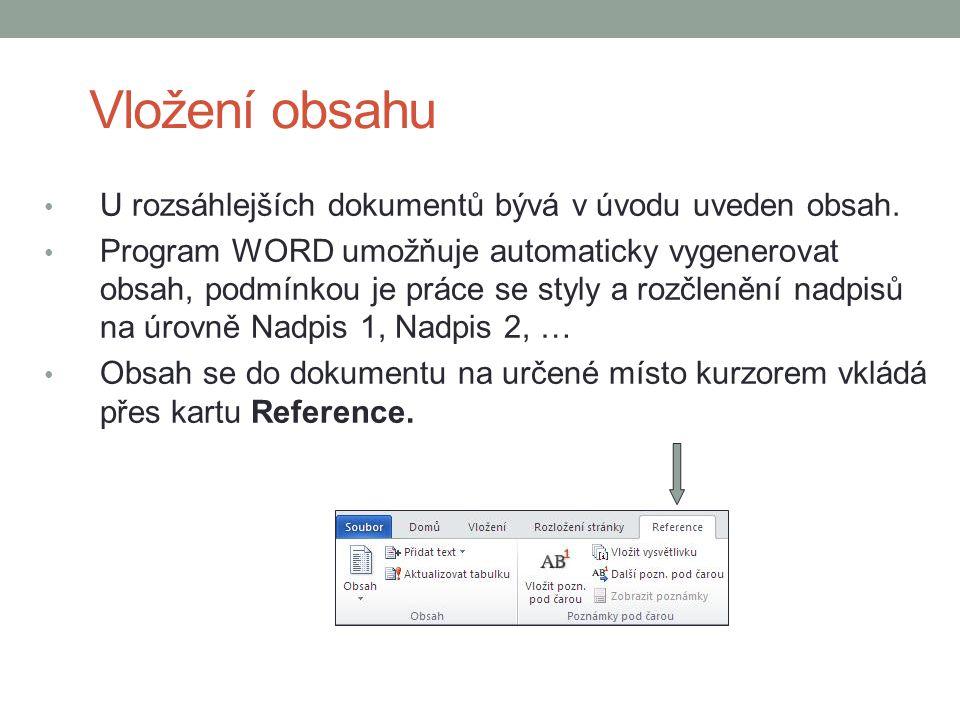 Vložení obsahu U rozsáhlejších dokumentů bývá v úvodu uveden obsah. Program WORD umožňuje automaticky vygenerovat obsah, podmínkou je práce se styly a