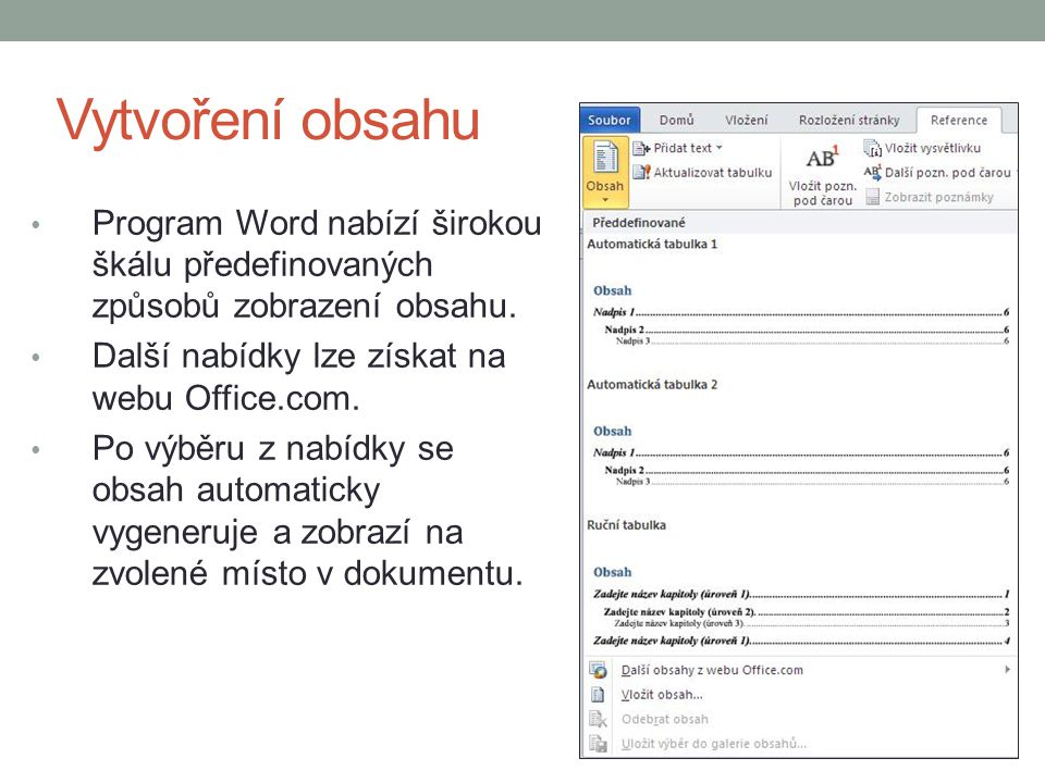 Vytvoření obsahu Program Word nabízí širokou škálu předefinovaných způsobů zobrazení obsahu. Další nabídky lze získat na webu Office.com. Po výběru z