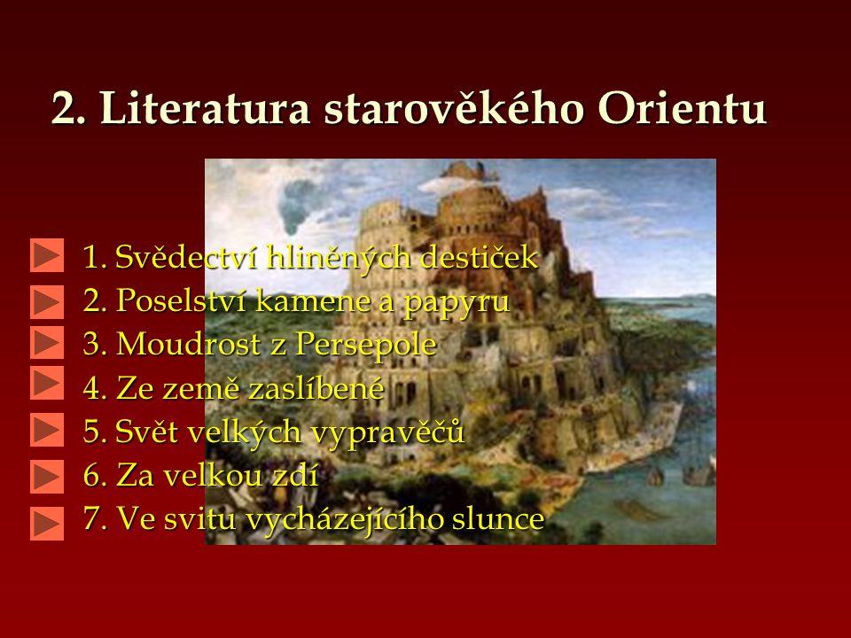 2.Literatura starověkého Orientu 1. Svědectví hliněných destiček 2.