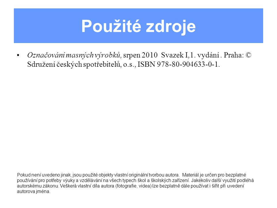 Použité zdroje Označování masných výrobků, srpen 2010 Svazek I,1.