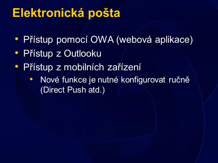 Elektronická pošta Přístup pomocí OWA (webová aplikace) Přístup z Outlooku Přístup z mobilních zařízení Nové funkce je nutné konfigurovat ručně (Direct Push atd.)