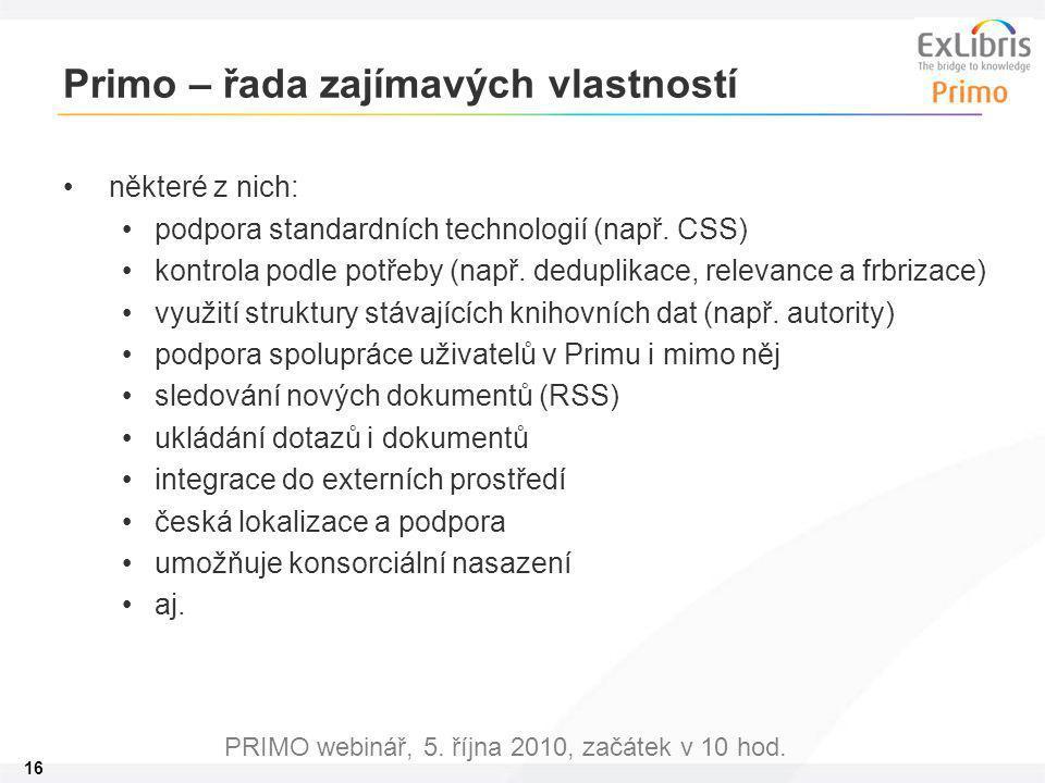 16 PRIMO webinář, 5. října 2010, začátek v 10 hod. Primo – řada zajímavých vlastností některé z nich: podpora standardních technologií (např. CSS) kon