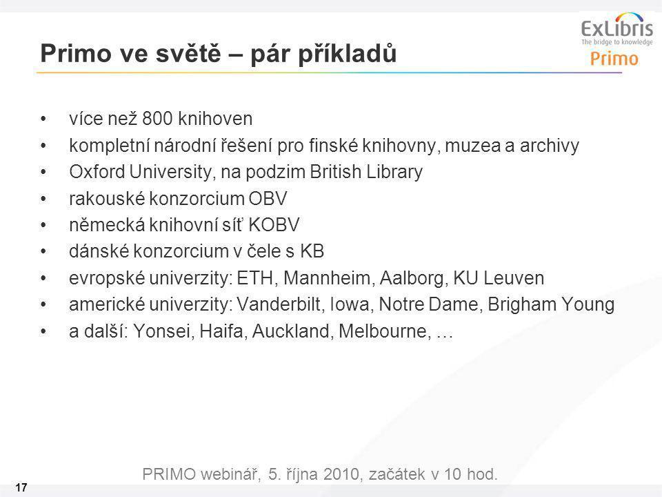 17 PRIMO webinář, 5. října 2010, začátek v 10 hod. Primo ve světě – pár příkladů více než 800 knihoven kompletní národní řešení pro finské knihovny, m
