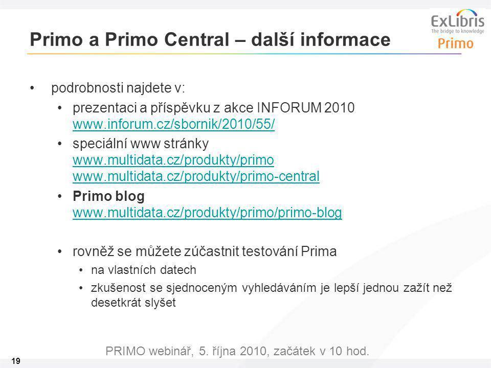 19 PRIMO webinář, 5. října 2010, začátek v 10 hod. Primo a Primo Central – další informace podrobnosti najdete v: prezentaci a příspěvku z akce INFORU