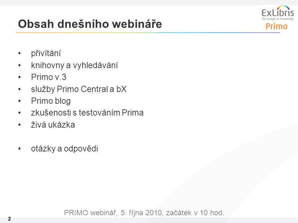 2 PRIMO webinář, 5. října 2010, začátek v 10 hod. Obsah dnešního webináře přivítání knihovny a vyhledávání Primo v.3 služby Primo Central a bX Primo b
