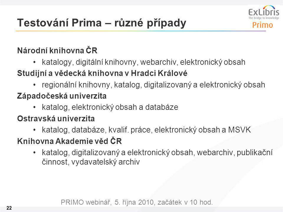 22 PRIMO webinář, 5. října 2010, začátek v 10 hod. Testování Prima – různé případy Národní knihovna ČR katalogy, digitální knihovny, webarchiv, elektr