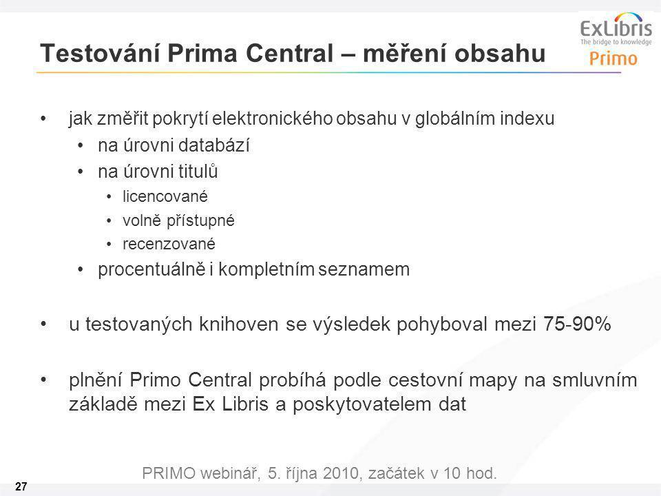 27 PRIMO webinář, 5. října 2010, začátek v 10 hod. Testování Prima Central – měření obsahu jak změřit pokrytí elektronického obsahu v globálním indexu