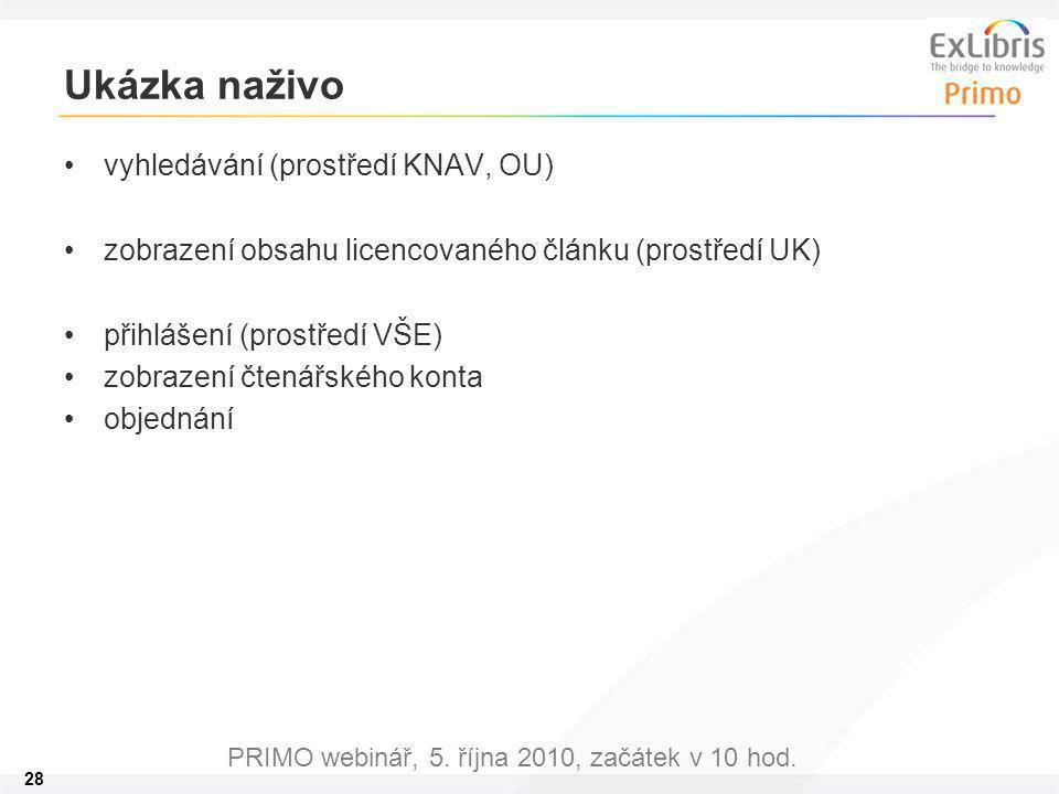 28 PRIMO webinář, 5. října 2010, začátek v 10 hod. Ukázka naživo vyhledávání (prostředí KNAV, OU) zobrazení obsahu licencovaného článku (prostředí UK)