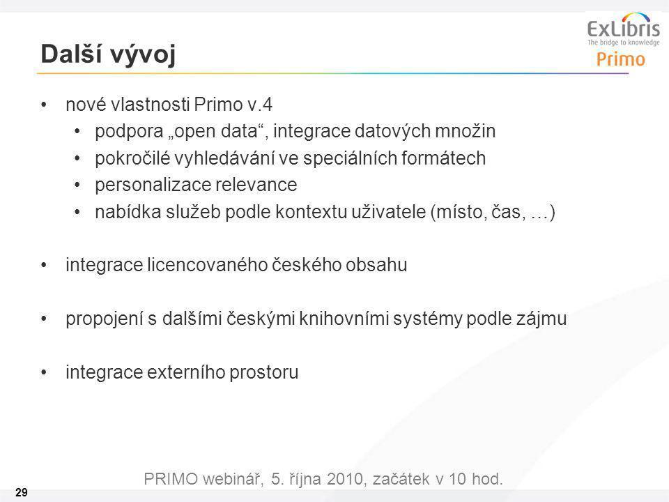 """29 PRIMO webinář, 5. října 2010, začátek v 10 hod. Další vývoj nové vlastnosti Primo v.4 podpora """"open data"""", integrace datových množin pokročilé vyhl"""