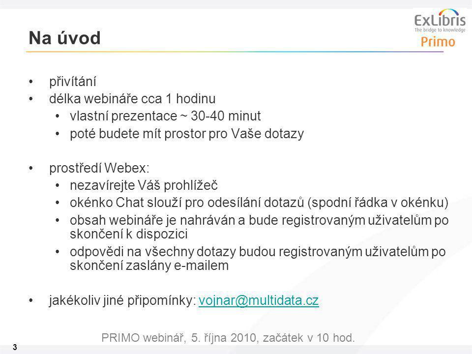 3 PRIMO webinář, 5. října 2010, začátek v 10 hod. Na úvod přivítání délka webináře cca 1 hodinu vlastní prezentace ~ 30-40 minut poté budete mít prost