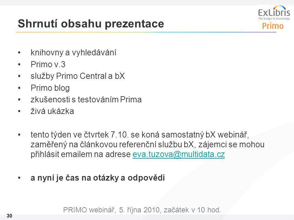 30 PRIMO webinář, 5. října 2010, začátek v 10 hod. Shrnutí obsahu prezentace knihovny a vyhledávání Primo v.3 služby Primo Central a bX Primo blog zku
