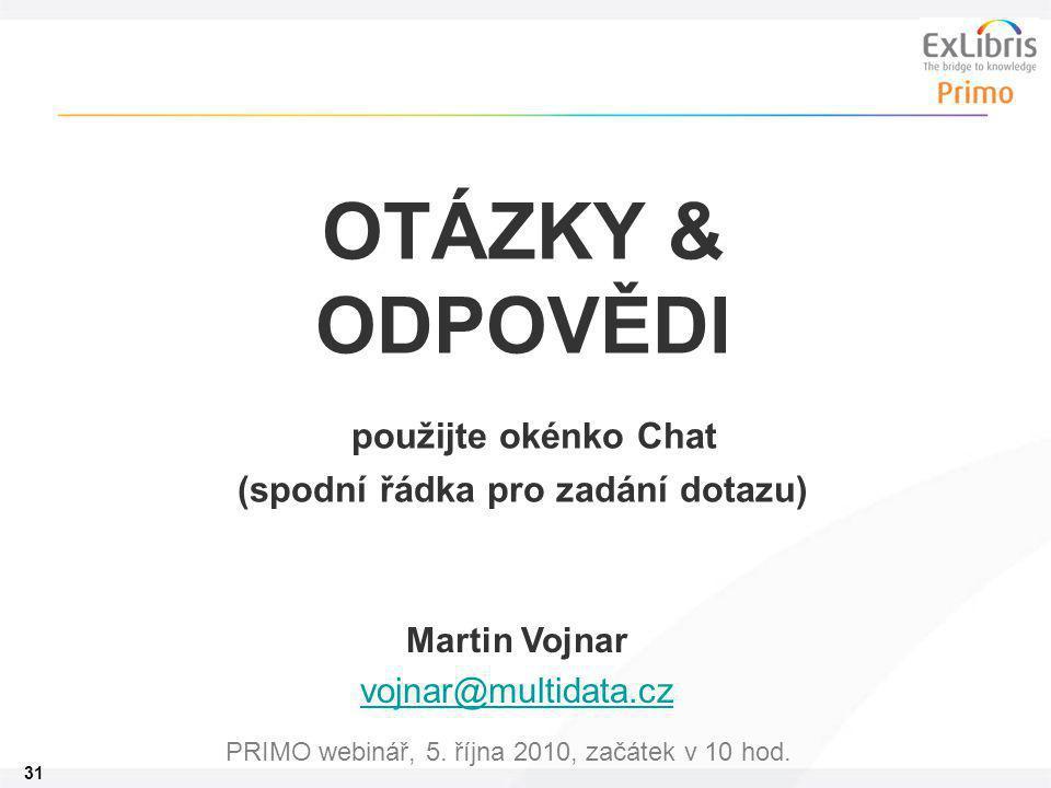 31 PRIMO webinář, 5. října 2010, začátek v 10 hod. OTÁZKY & ODPOVĚDI použijte okénko Chat (spodní řádka pro zadání dotazu) Martin Vojnar vojnar@multid