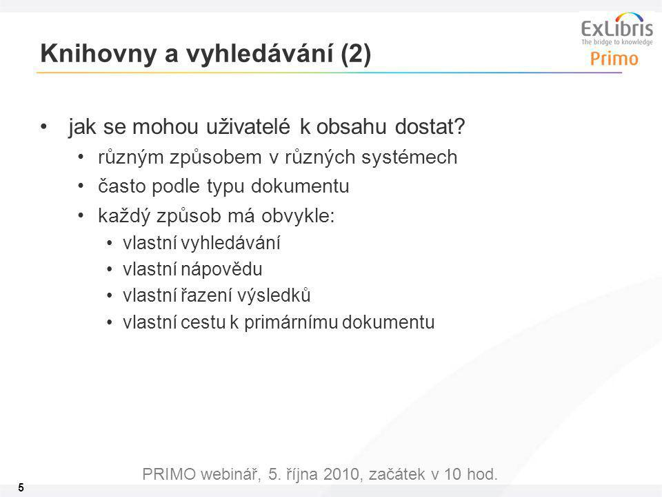 5 PRIMO webinář, 5. října 2010, začátek v 10 hod. Knihovny a vyhledávání (2) jak se mohou uživatelé k obsahu dostat? různým způsobem v různých systéme