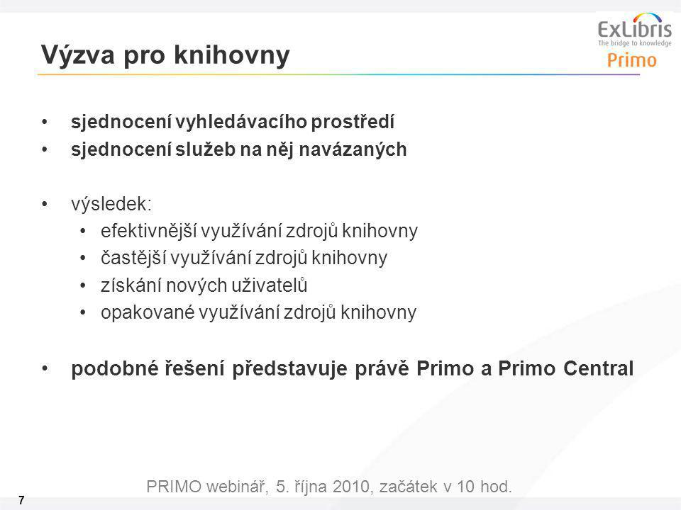 7 PRIMO webinář, 5. října 2010, začátek v 10 hod. Výzva pro knihovny sjednocení vyhledávacího prostředí sjednocení služeb na něj navázaných výsledek: