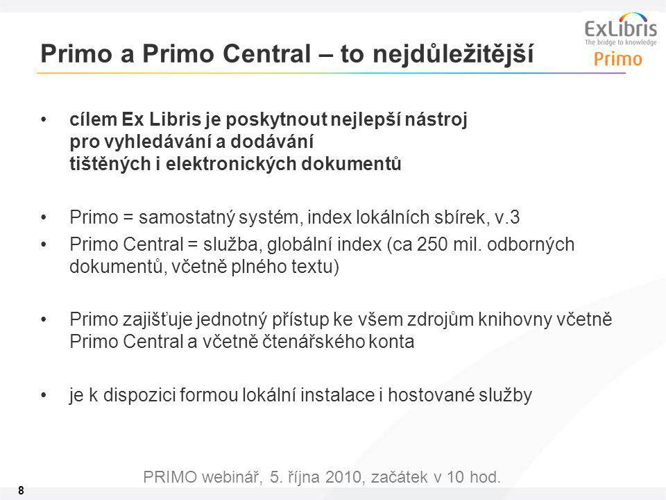 8 PRIMO webinář, 5. října 2010, začátek v 10 hod. Primo a Primo Central – to nejdůležitější cílem Ex Libris je poskytnout nejlepší nástroj pro vyhledá