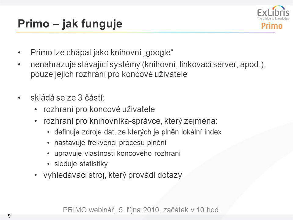 """9 PRIMO webinář, 5. října 2010, začátek v 10 hod. Primo – jak funguje Primo lze chápat jako knihovní """"google"""" nenahrazuje stávající systémy (knihovní,"""