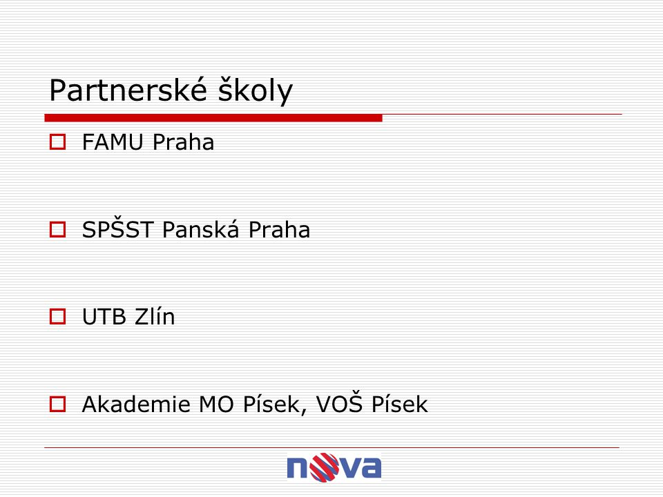 Partnerské školy  FAMU Praha  SPŠST Panská Praha  UTB Zlín  Akademie MO Písek, VOŠ Písek