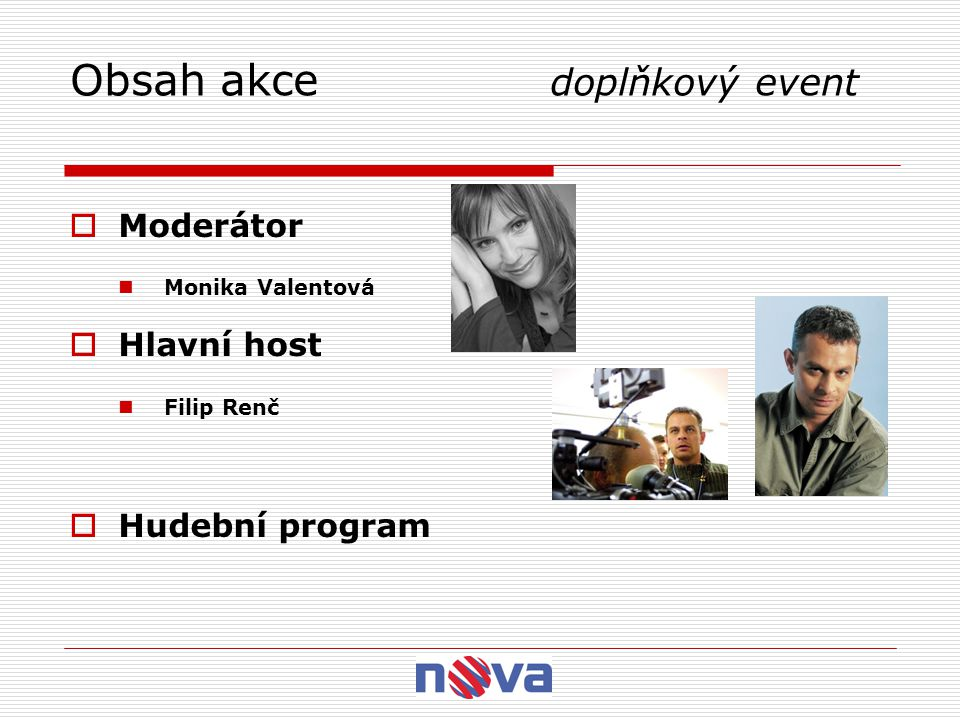 Obsah akce doplňkový event  Moderátor Monika Valentová  Hlavní host Filip Renč  Hudební program