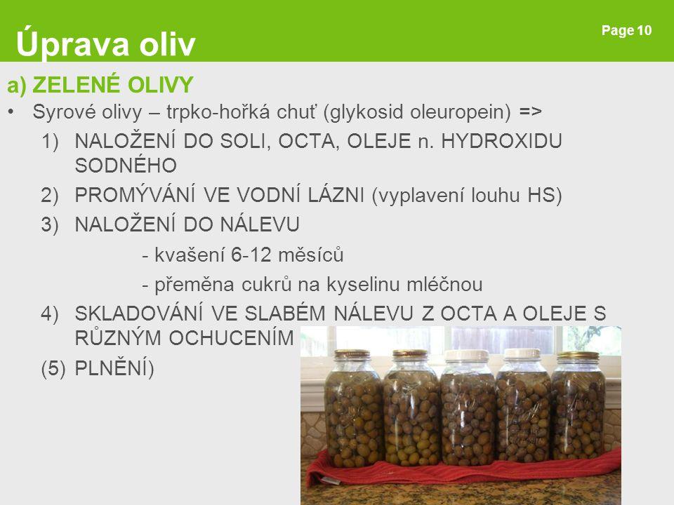 Page 10 a) ZELENÉ OLIVY Syrové olivy – trpko-hořká chuť (glykosid oleuropein) => 1)NALOŽENÍ DO SOLI, OCTA, OLEJE n. HYDROXIDU SODNÉHO 2)PROMÝVÁNÍ VE V