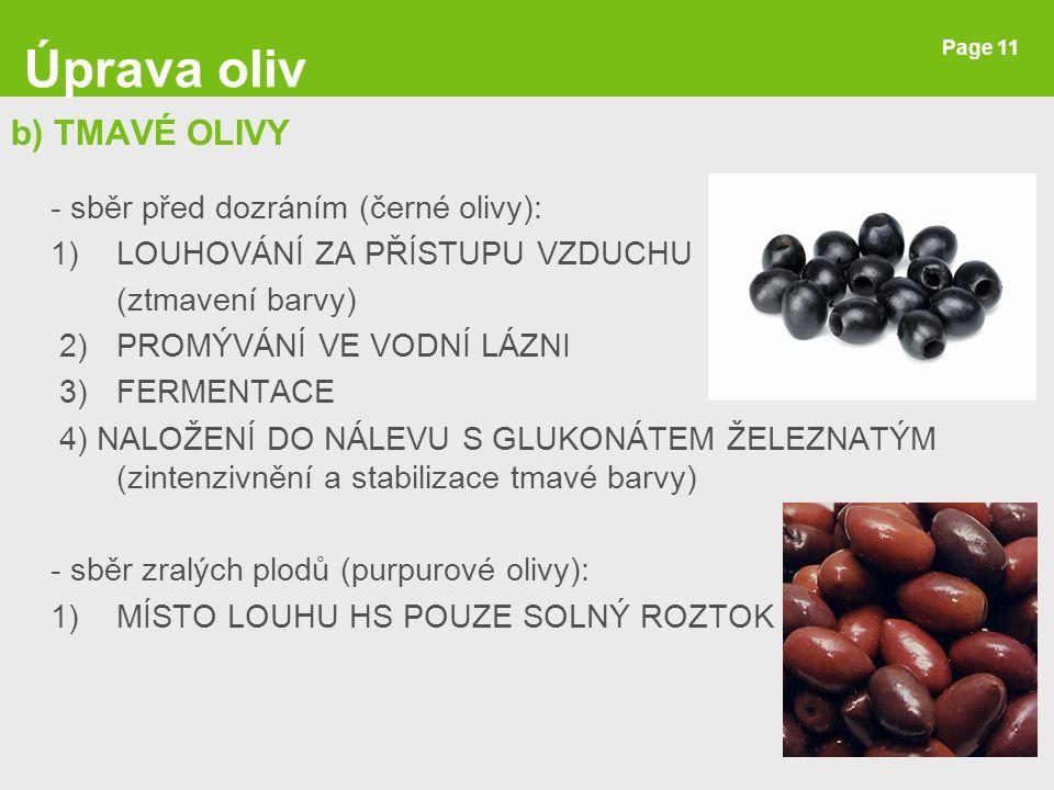 Page 11 b) TMAVÉ OLIVY - sběr před dozráním (černé olivy): 1)LOUHOVÁNÍ ZA PŘÍSTUPU VZDUCHU (ztmavení barvy) 2)PROMÝVÁNÍ VE VODNÍ LÁZNI 3)FERMENTACE 4)
